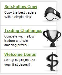 see follow copy. Copy the best traders with a simple click. Trading challanges: Compete with fellow traders and win amazing prizes. Welcome bonus: Get up to $10,000 on your first deposit